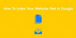 How To Index Your Website Fast In Google
